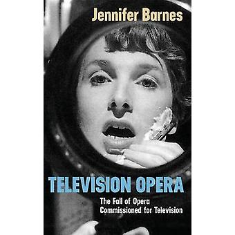 Television Opera The Fall of Opera Commissioned for Television by Barnes & Jennifer Lynn