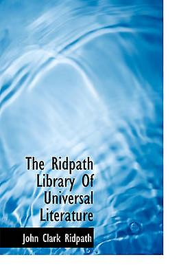The Ridpath Library Of Universal Literature by Ridpath & John Clark