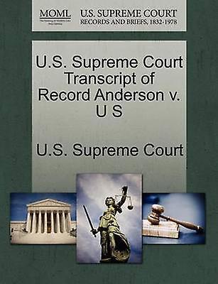 U.S. Supreme Court Transcript of Record Anderson v. U S by U.S. Supreme Court