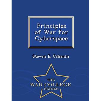 Principles of War for Cyberspace  War College Series by Cahanin & Steven E.