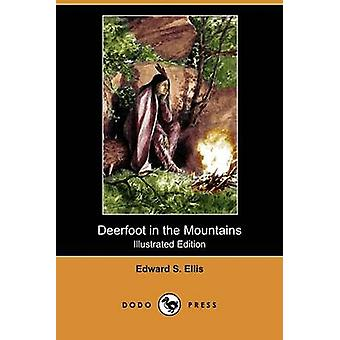 Deerfoot in the Mountains Illustrated Edition Dodo Press by Ellis & Edward S.