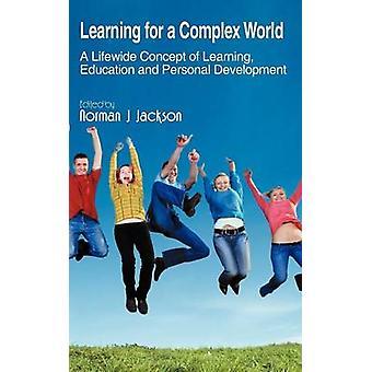 Oppiminen Complex World Lifewide käsite oppimisen opetuksen ja henkilökohtaisen kehityksen Jackson & Norman J.