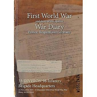33 DIVISION 98 Infantry Brigade Headquarters  14 November 1915  31 December 1916 First World War War Diary WO952424 by WO952424
