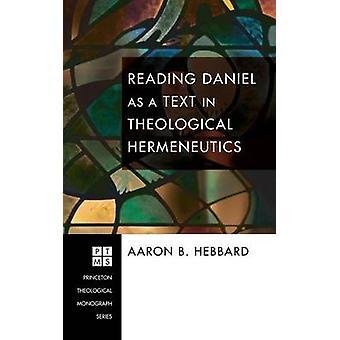 Reading Daniel as a Text in Theological Hermeneutics by Hebbard & Aaron B.