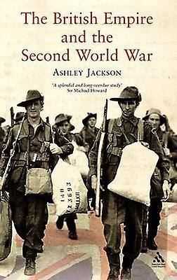 The British Empire and the Second World War by Jackson & Ashley & Dr