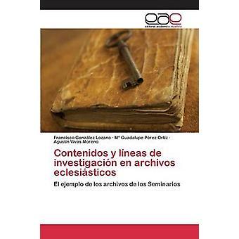 Contenidos y lneas de investigacin en archivos eclesisticos by Gonzlez Lozano Francisco