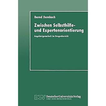 Zwischen Selbsthilfe und Expertenorientierung Angehrigenarbeit im Drogenbereich av Dembach & Bernd