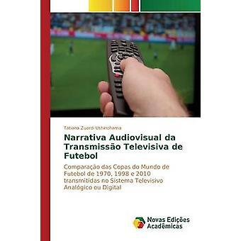 Narrativa Audiovisual da Transmisso Televisiva de Futebol by Zuardi Ushinohama Tatiana