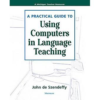 A Practical Guide to Using Computers in Language Teaching by John R D
