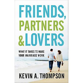 Friends - Partners - and Lovers - What It Takes to Make Your Marriage