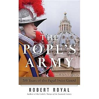 The Pope's Army - 500 Years of the Papal Swiss Guard by Robert Royal -
