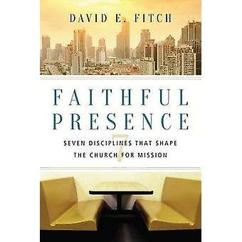 Faithful Presence - Seven Disciplines That Shape the Church for Missio