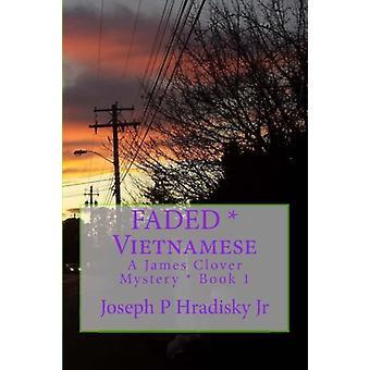 Faded * Vietnamese - A James Clover Mystery * Book 1 by Joseph P Hradi