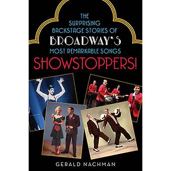 Showstoppers! - The Surprising Backstage Stories of Broadway's Most Re