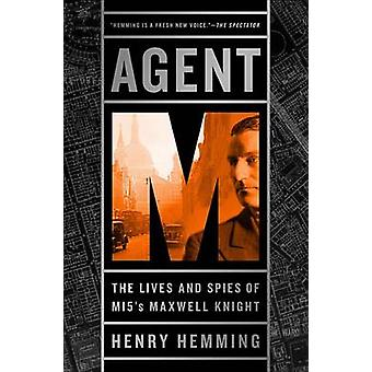 Agent M - The Lives and Spies of Mi5's Maxwell Knight by Henry Hemming