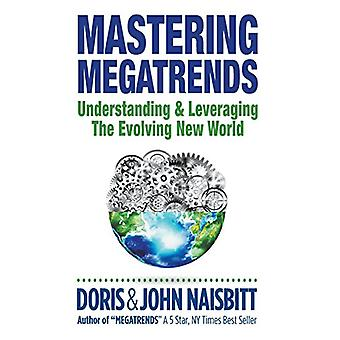 Mastering Megatrends - Understanding And Leveraging The Evolving New W