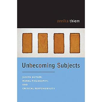 Unbecoming Subjects - Judith Butler - Moral Philosophy - and Critical