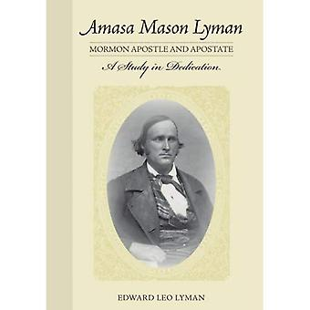Amasa Mason Lyman, Mormon Apostle and Apostate: A Study in Dedication