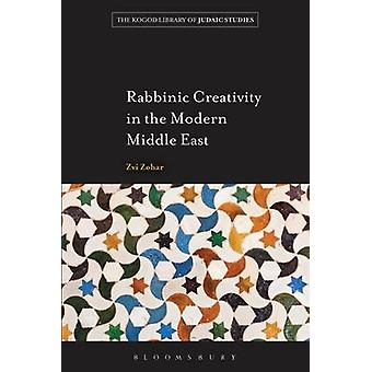 Rabbinic Creativity in the Modern Middle East by Zvi Zohar