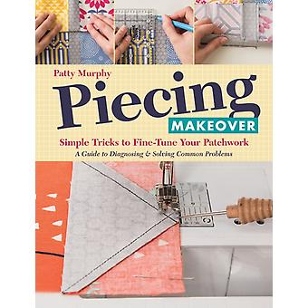 Piecing Makeover: Simple Tricks to Fine-Tune Your Patchwork (Paperback) by Murphy Patty