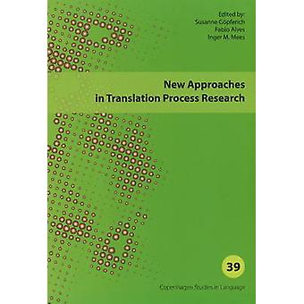 New Approaches in Translation Process Research by Inger M Mees & Fabio Alves & Edited by Susanne G pferich