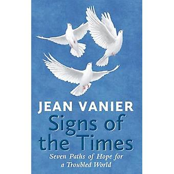 Signs of the Times - Seven Paths of Hope for a Troubled World by Jean