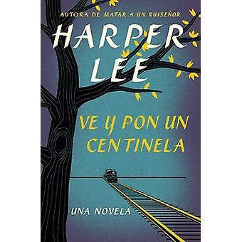 Ve y Pon Un Centinela (Go Set a Watchman - Spanish Edition) by Harper