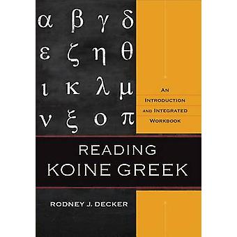 Reading Koine Greek - An Introduction and Integrated Workbook by Rodne