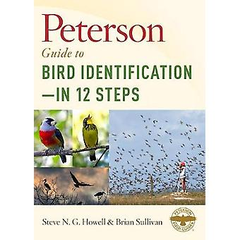 Peterson Guide to Bird Identification - in 12 Steps by Steve N. G. Ho