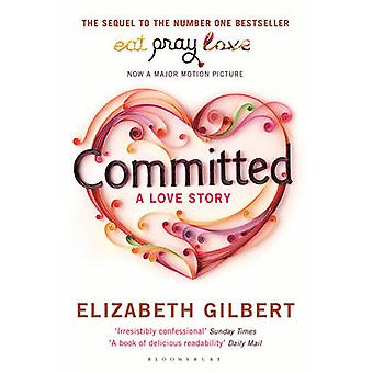 Committed - A Love Story by Elizabeth Gilbert - 9781408809457 Book