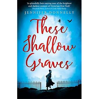 These Shallow Graves by Jennifer Donnelly - 9781471405174 Book