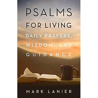 Psalms for Living - Daily Prayers - Wisdom - and Guidance by Mark M. L