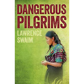 Dangerous Pilgrims by Lawrence Swaim - 9781785354748 Book