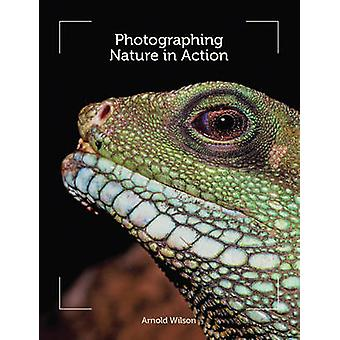 Photographing Nature in Action by Arnold Wilson - 9781847975539 Book