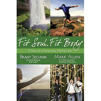 Fit Soul - Fit Body - 9 Keys to a Healthier - Happier You by Mark Alle