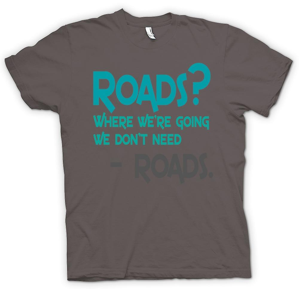 Womens T-shirt - Roads? Where We're Going We Don't Roads - Funny Quote