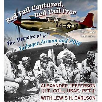 Red Tail Captured - Red Tail Free - Memoirs of a Tuskegee Airman and P