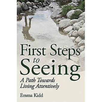 Premiers pas de voir - un chemin vers la vie attentivement par Emma Kidd