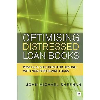 Optimising Distressed Loan Books - Practical Solutions for Dealing wit