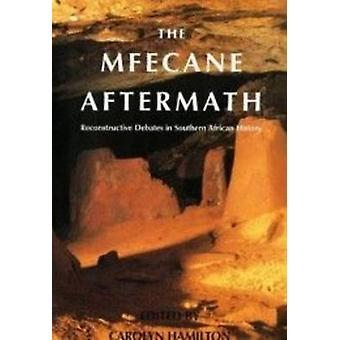 The Mfecane Aftermath - Reconstructive Debates in South African Histor