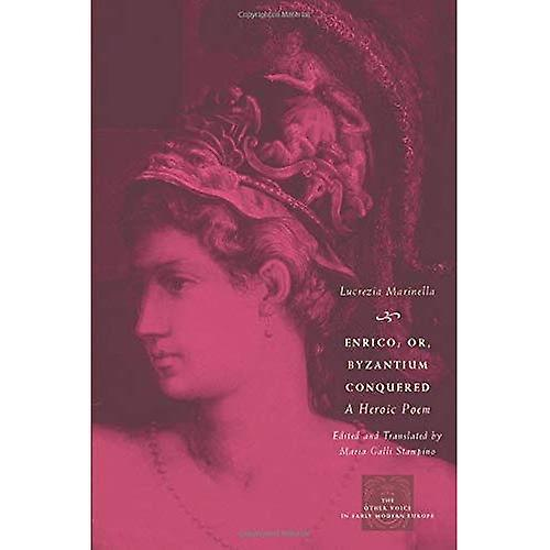 Enrico; or, Byzantium Conquerouge  A Heroic Poem (Other Voice in Early Modern Europe)