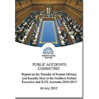 Report on the Transfer of Former Military and Security Sites to the Northern Ireland Executive and Ilex Accounts...