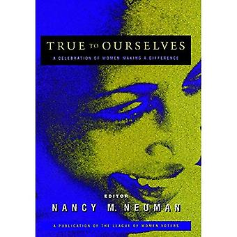 True to Ourselves: A Celebration of Women Making a Difference