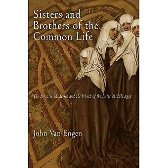 Sisters and Brothers of the Common Life: The Devotio Moderna and the World of the Later Middle Ages (The Middle...