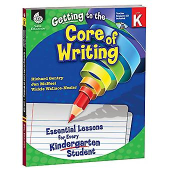 Getting to the Core of Writing, Level K: Essential Lessons for Every Kindergarten Student [With CDROM]