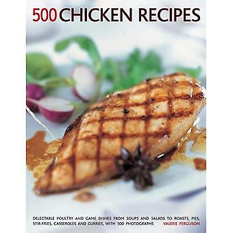 500 Chicken Recipes: Delectable Poultry and Game Dishes from Soups and Salads to Roasts, Pies, Stir-fries, Casseroles and Curries, with Over 500 Photographs