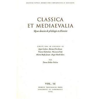 Classica et Mediaevalia Vol. 56: Revue Danoise de Philologie et Dhistoire
