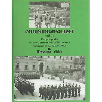 Ordnungspolizei Vol 1: Encyclopedia of the German Police Batallions, September 1939- July 1942