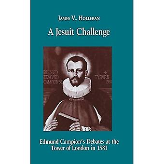 A Jesuit Challenge: Edmond Campion's Debates at the Tower of London in 1581