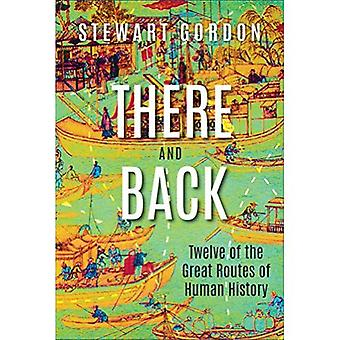 There and Back: Twelve of the Great Routes of Human History